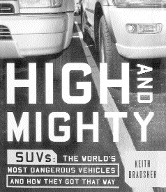 High & Mighty - SUVs: The World's Most Dangerous Vehicles and How they Got That Way